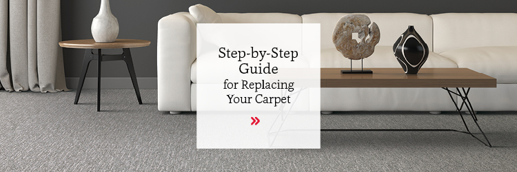 Step by Step Guide for Replacing Your Carpet
