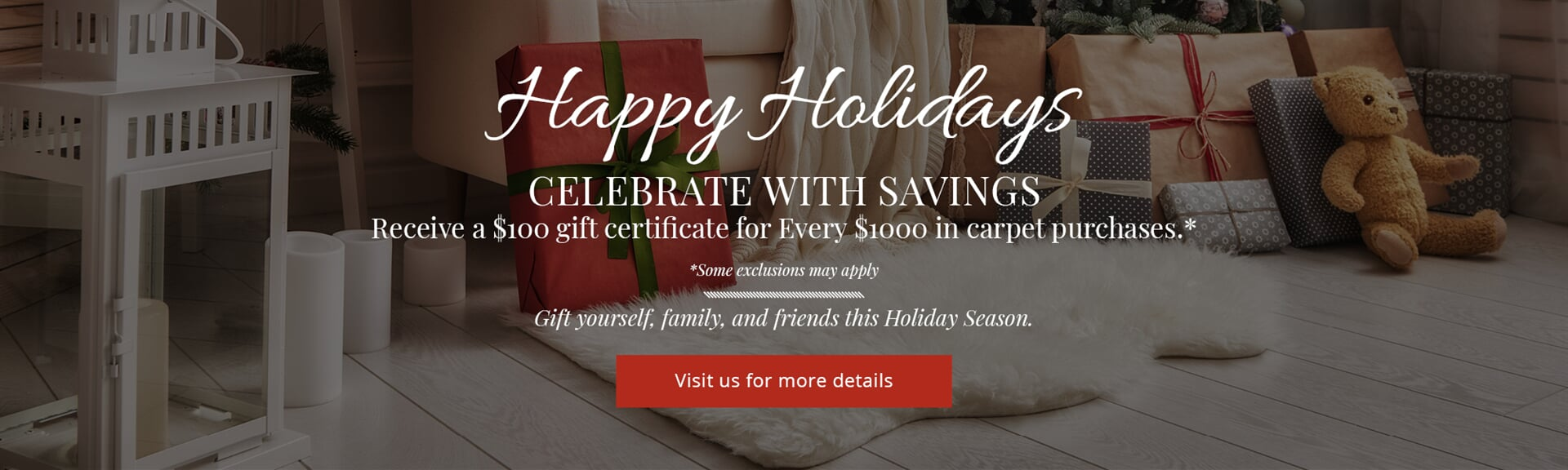 Happy Holidays! Celebrate the savings by receiving a $100 gift certificate for ever $1000 in carpet purchases in  from Appleton Carpetland USA