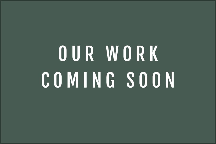 OUR WORK COMING SOON