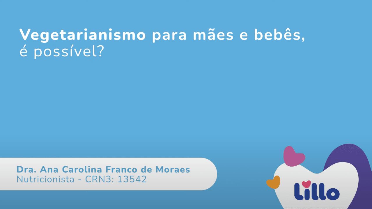 Abril de 2021   Dra. Ana Carolina fala sobre vegetarianismo para mães e bebês para o canal da Lillo do Brasil no Youtube
