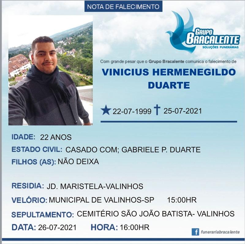 Vinicios Hermenegildo Duarte | 22/07/1999 - 25/07/2021